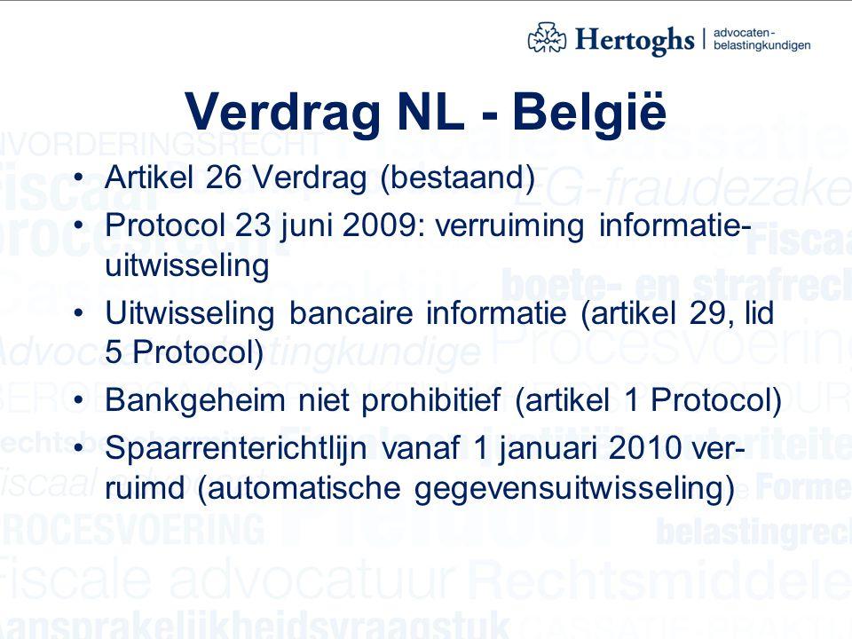 Verdrag NL - België Artikel 26 Verdrag (bestaand) Protocol 23 juni 2009: verruiming informatie- uitwisseling Uitwisseling bancaire informatie (artikel 29, lid 5 Protocol) Bankgeheim niet prohibitief (artikel 1 Protocol) Spaarrenterichtlijn vanaf 1 januari 2010 ver- ruimd (automatische gegevensuitwisseling)