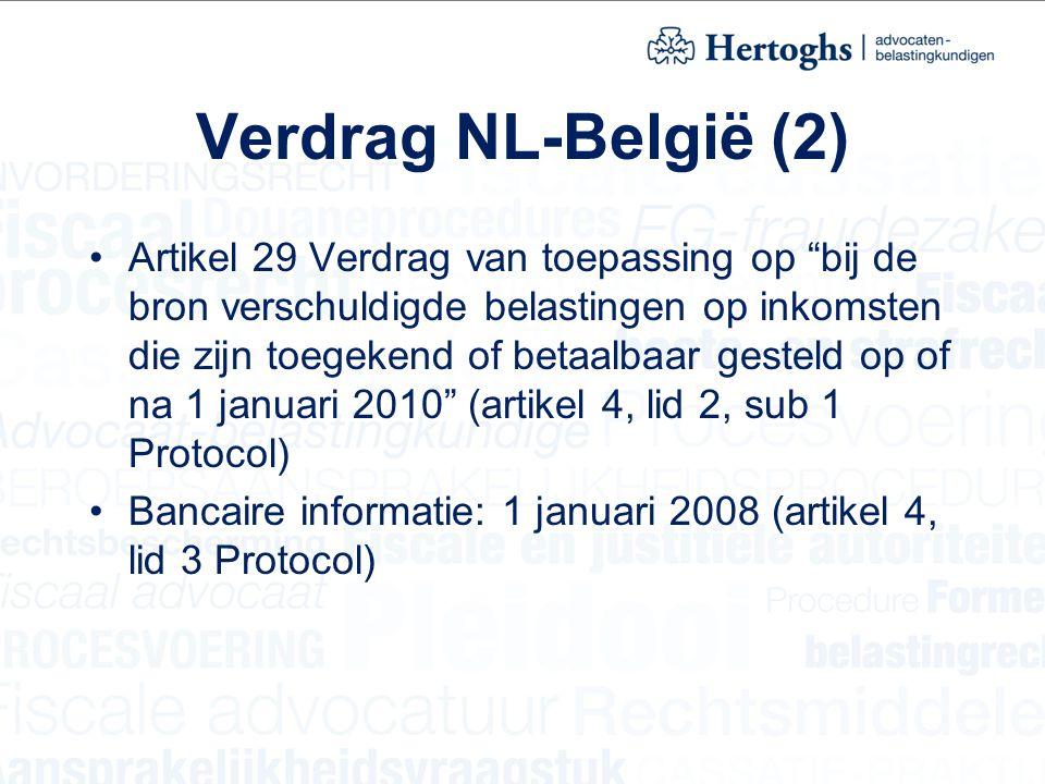 Verdrag NL-België (2) Artikel 29 Verdrag van toepassing op bij de bron verschuldigde belastingen op inkomsten die zijn toegekend of betaalbaar gesteld op of na 1 januari 2010 (artikel 4, lid 2, sub 1 Protocol) Bancaire informatie: 1 januari 2008 (artikel 4, lid 3 Protocol)