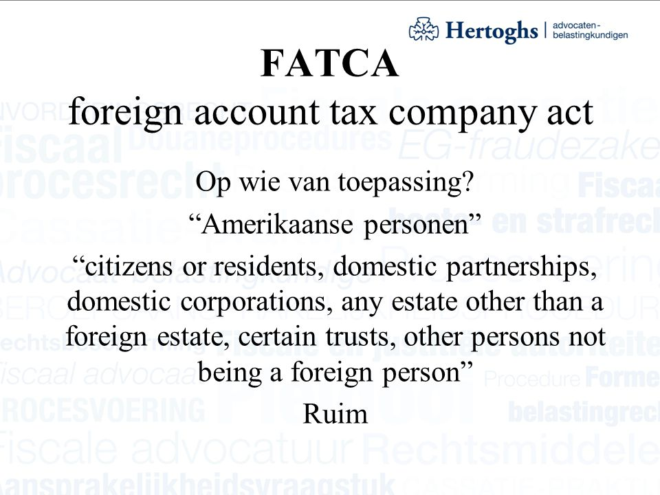 "FATCA foreign account tax company act Op wie van toepassing? ""Amerikaanse personen"" ""citizens or residents, domestic partnerships, domestic corporatio"