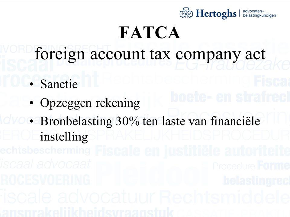 FATCA foreign account tax company act Sanctie Opzeggen rekening Bronbelasting 30% ten laste van financiële instelling