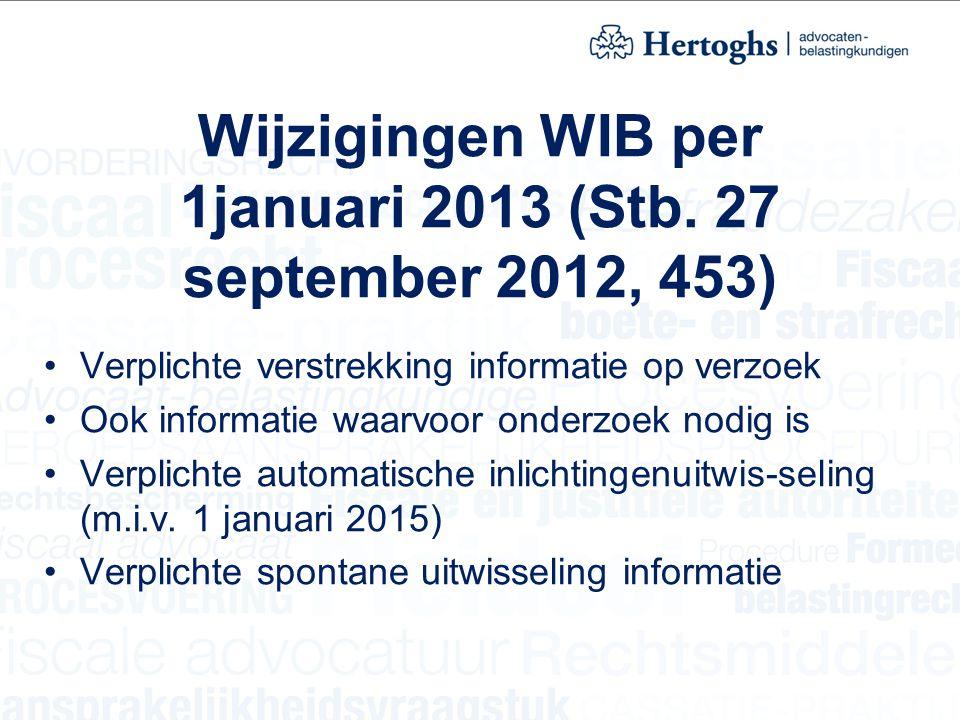 Wijzigingen WIB per 1januari 2013 (Stb. 27 september 2012, 453) Verplichte verstrekking informatie op verzoek Ook informatie waarvoor onderzoek nodig