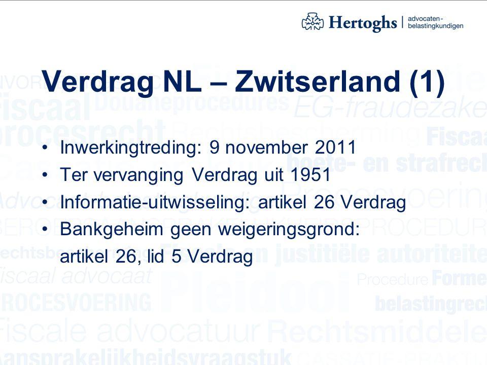 Verdrag NL – Zwitserland (1) Inwerkingtreding: 9 november 2011 Ter vervanging Verdrag uit 1951 Informatie-uitwisseling: artikel 26 Verdrag Bankgeheim geen weigeringsgrond: artikel 26, lid 5 Verdrag