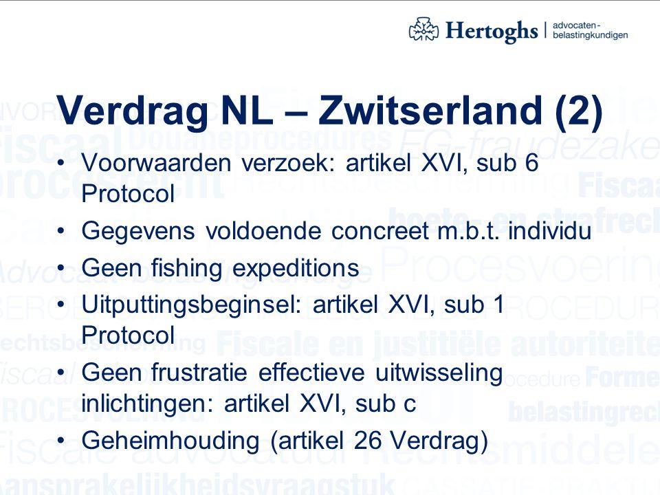 Verdrag NL – Zwitserland (2) Voorwaarden verzoek: artikel XVI, sub 6 Protocol Gegevens voldoende concreet m.b.t. individu Geen fishing expeditions Uit