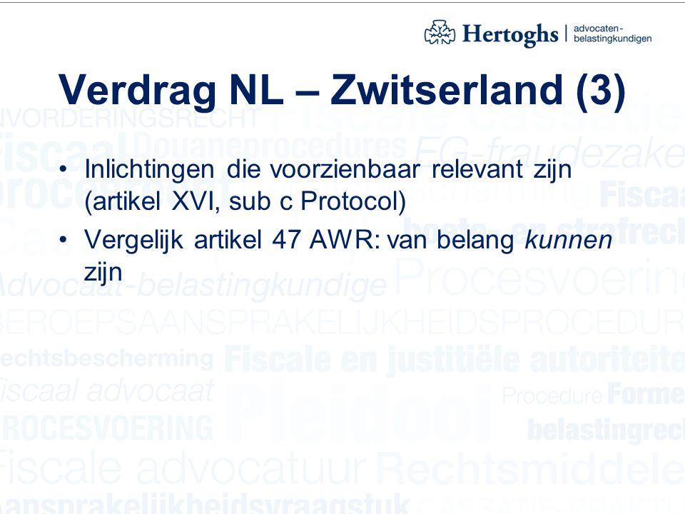 Verdrag NL – Zwitserland (3) Inlichtingen die voorzienbaar relevant zijn (artikel XVI, sub c Protocol) Vergelijk artikel 47 AWR: van belang kunnen zij
