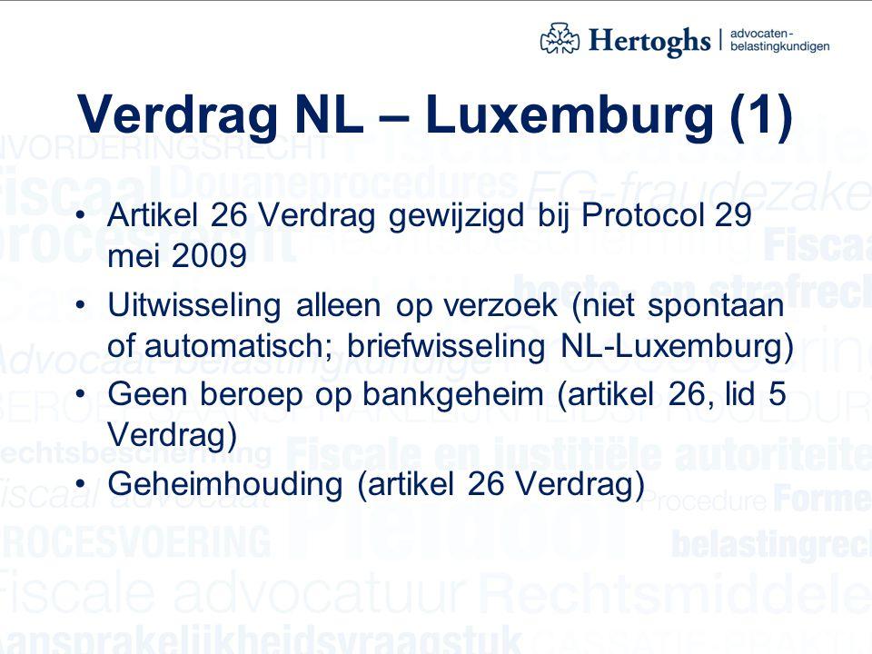 Verdrag NL – Luxemburg (1) Artikel 26 Verdrag gewijzigd bij Protocol 29 mei 2009 Uitwisseling alleen op verzoek (niet spontaan of automatisch; briefwisseling NL-Luxemburg) Geen beroep op bankgeheim (artikel 26, lid 5 Verdrag) Geheimhouding (artikel 26 Verdrag)