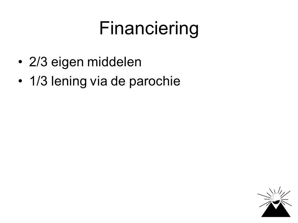 Financiering 2/3 eigen middelen 1/3 lening via de parochie