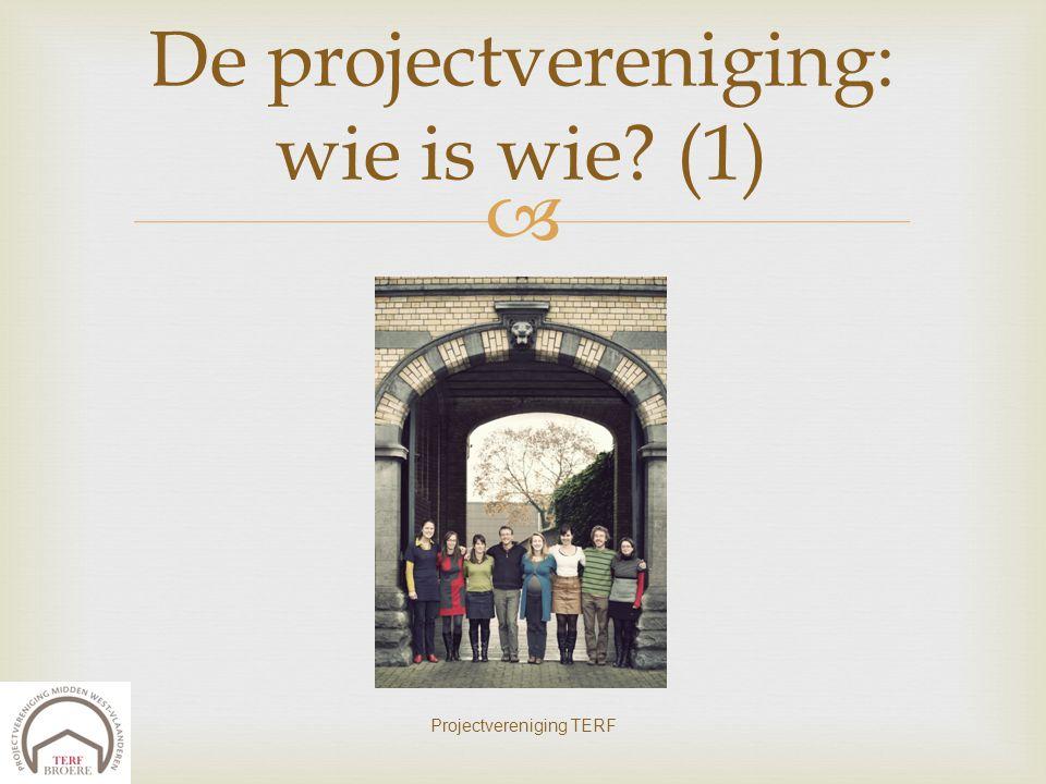  Projectvereniging TERF De projectvereniging: wie is wie? (1)