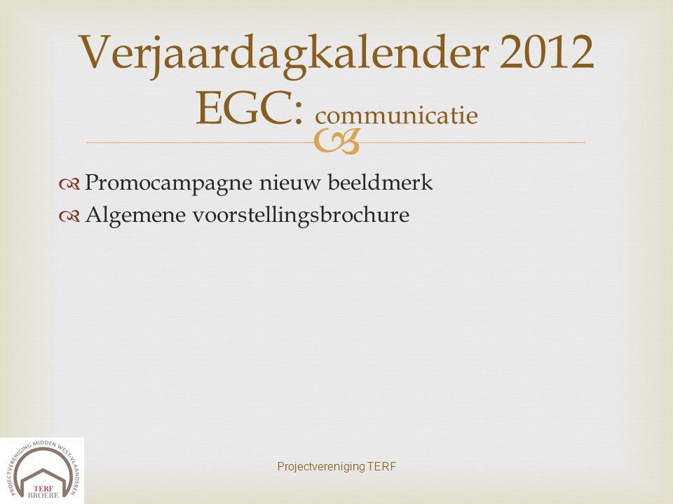   Promocampagne nieuw beeldmerk  Algemene voorstellingsbrochure Projectvereniging TERF Verjaardagkalender 2012 EGC: communicatie