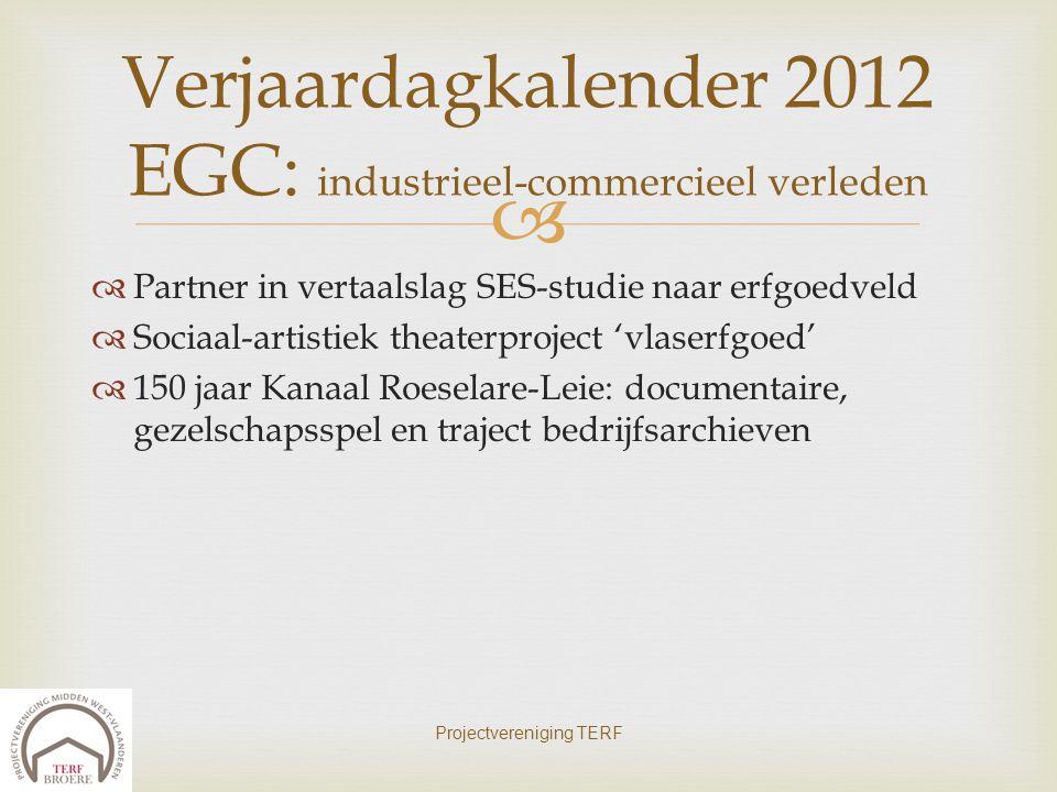   Partner in vertaalslag SES-studie naar erfgoedveld  Sociaal-artistiek theaterproject 'vlaserfgoed'  150 jaar Kanaal Roeselare-Leie: documentaire