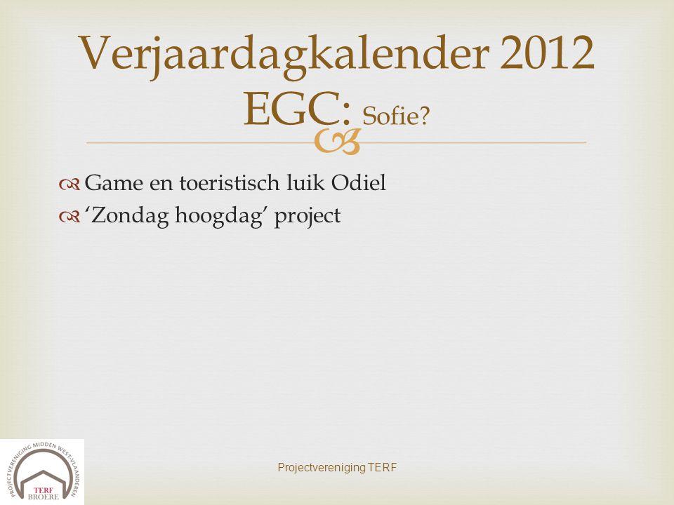   Game en toeristisch luik Odiel  'Zondag hoogdag' project Projectvereniging TERF Verjaardagkalender 2012 EGC: Sofie?