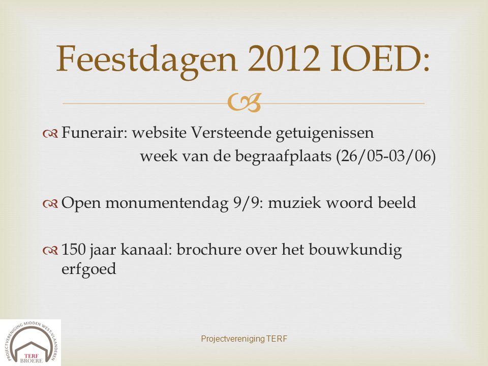   Funerair: website Versteende getuigenissen week van de begraafplaats (26/05-03/06)  Open monumentendag 9/9: muziek woord beeld  150 jaar kanaal: