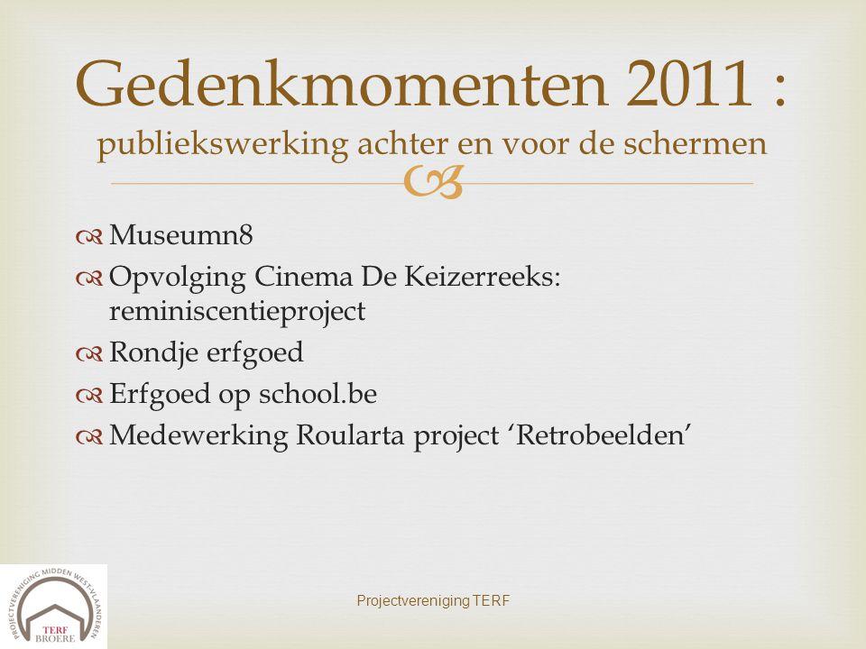   Museumn8  Opvolging Cinema De Keizerreeks: reminiscentieproject  Rondje erfgoed  Erfgoed op school.be  Medewerking Roularta project 'Retrobeel