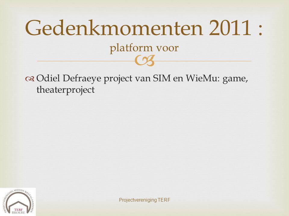   Odiel Defraeye project van SIM en WieMu: game, theaterproject Projectvereniging TERF Gedenkmomenten 2011 : platform voor