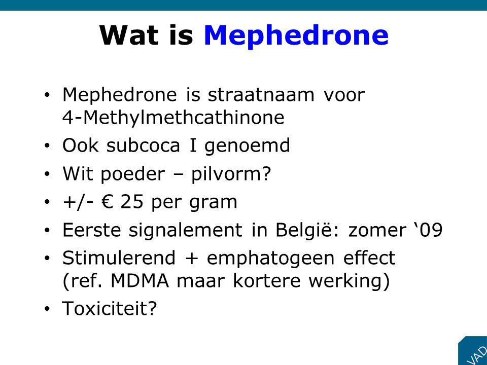 Wat is Mephedrone Mephedrone is straatnaam voor 4-Methylmethcathinone Ook subcoca I genoemd Wit poeder – pilvorm? +/- € 25 per gram Eerste signalement