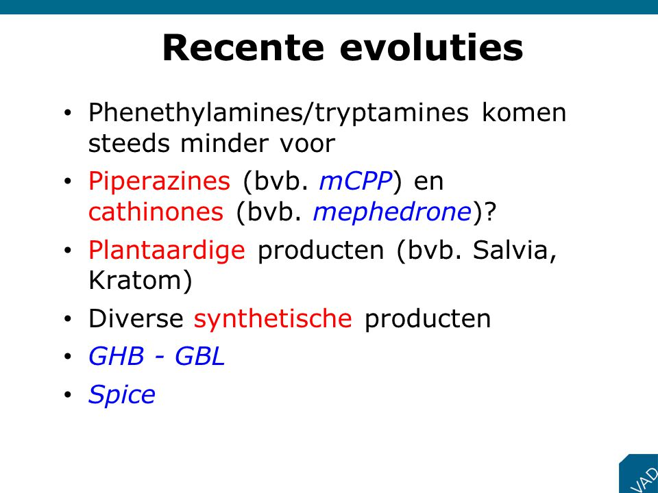 Phenethylamines/tryptamines komen steeds minder voor Piperazines (bvb. mCPP) en cathinones (bvb. mephedrone)? Plantaardige producten (bvb. Salvia, Kra