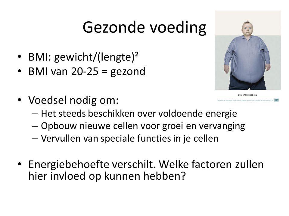 Gezonde voeding BMI: gewicht/(lengte)² BMI van 20-25 = gezond Voedsel nodig om: – Het steeds beschikken over voldoende energie – Opbouw nieuwe cellen