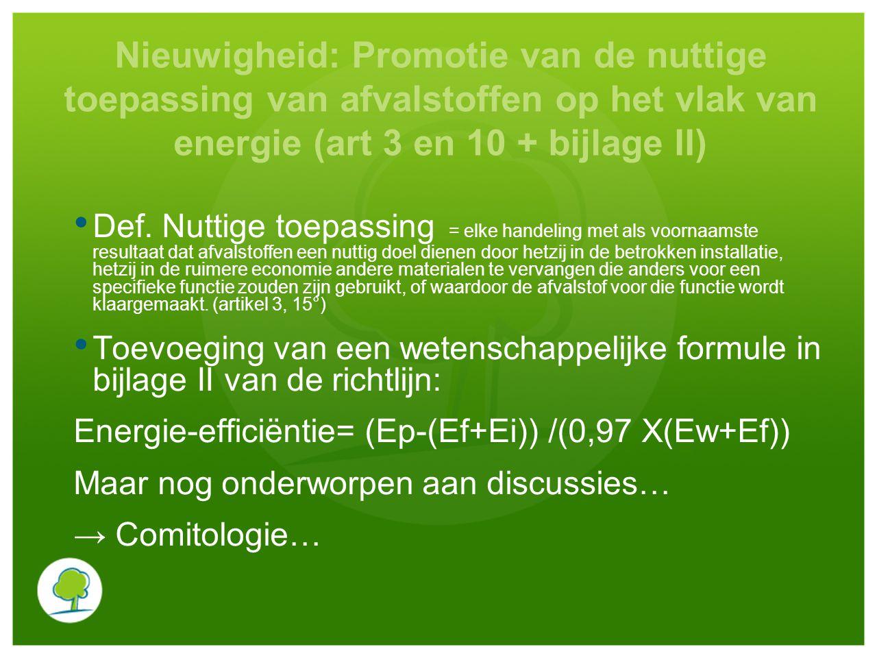 Nieuwigheid: Promotie van de nuttige toepassing van afvalstoffen op het vlak van energie (art 3 en 10 + bijlage II) Def.