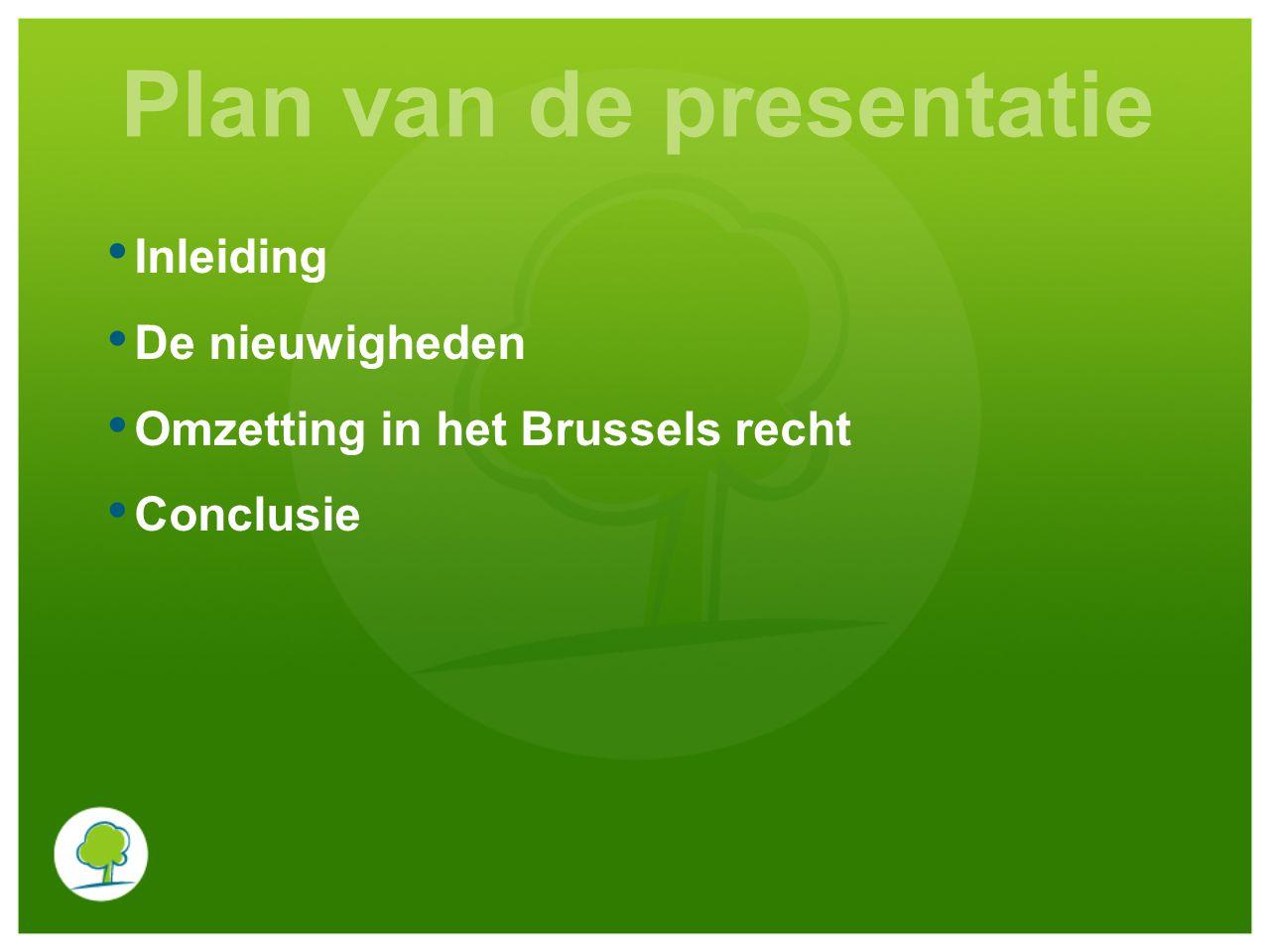 Plan van de presentatie Inleiding De nieuwigheden Omzetting in het Brussels recht Conclusie