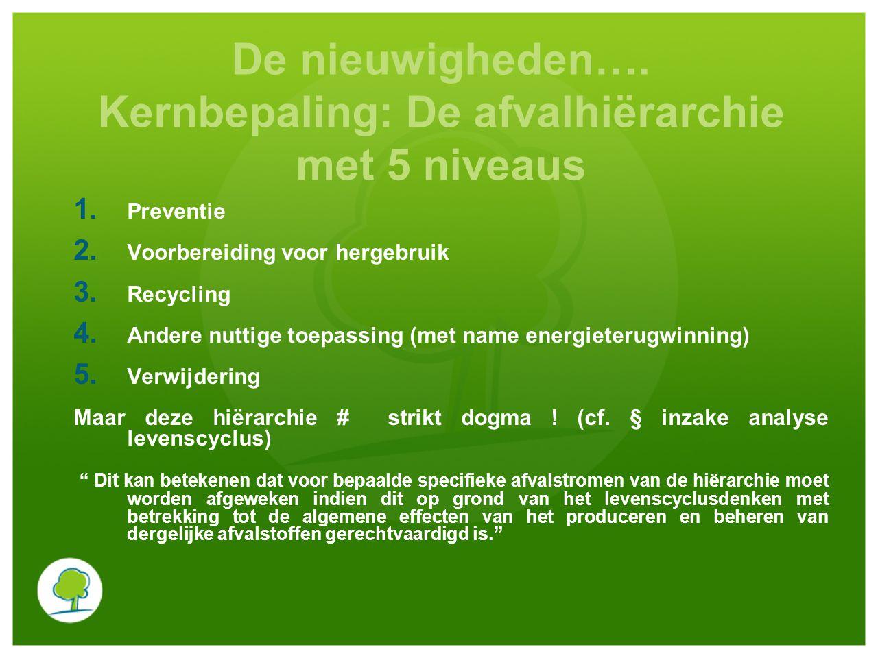 Kernbepaling: artikel 11, § 2 dat het te bereiken recyclingpercentage van de afvalstoffen vastlegt De Lidstaten moeten de nodige maatregelen treffen om bepaalde geraamde doelstellingen inzake « recyclage » te halen Deze doelstellingen zijn de te halen minima Termijn : 2020 (maar een overgangsperiode is mogelijk voor bepaalde Lidstaten – niet voor België) 2 stromen waarop dit betrekking heeft / 2 geraamde doelstellingen  Afvalstoffen uit huishoudens en, eventueel, uit andere bronnen, voor zover deze afvalstromen vergelijkbaar zijn met die van huishoudelijk afval (HAA) /in totaal 50 gewichtsprocent  Niet-gevaarlijk bouw- en sloopafval (B&S) 70 gewichtspercent Enkel bepaalde nuttige toepassingen zijn toegelaten:  Nuttige toepassingen inzake energieterugwinning zijn uitgesloten  HAA : voorbereiding voor hergebruik (vb.) en recyclage (vb.)  B&S : voorbereiding voor hergebruik, recyclage en alle andere nuttige toepassingen van materiaal (met inbegrip van opvulactiviteiten, waarbij afval ter vervanging van ander materiaal word gebruikt)
