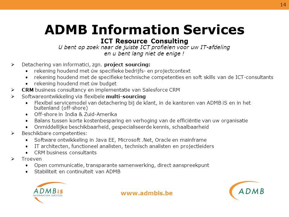 14 ADMB Information Services ICT Resource Consulting  Detachering van informatici, zgn. project sourcing: rekening houdend met úw specifieke bedrijfs