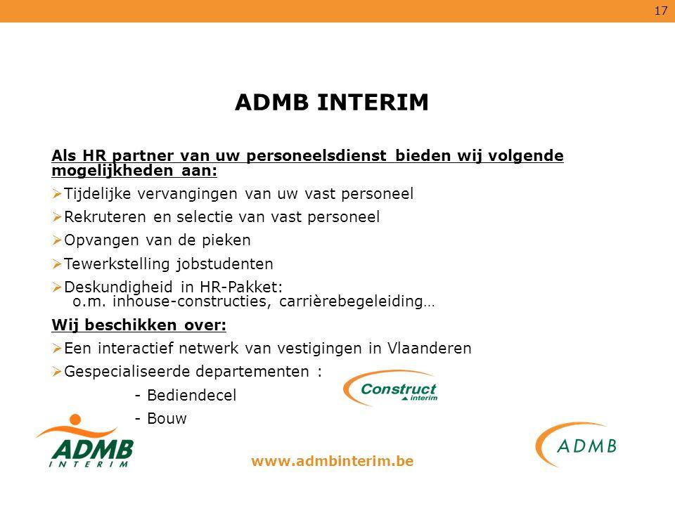 17 ADMB INTERIM Als HR partner van uw personeelsdienst bieden wij volgende mogelijkheden aan:  Tijdelijke vervangingen van uw vast personeel  Rekrut