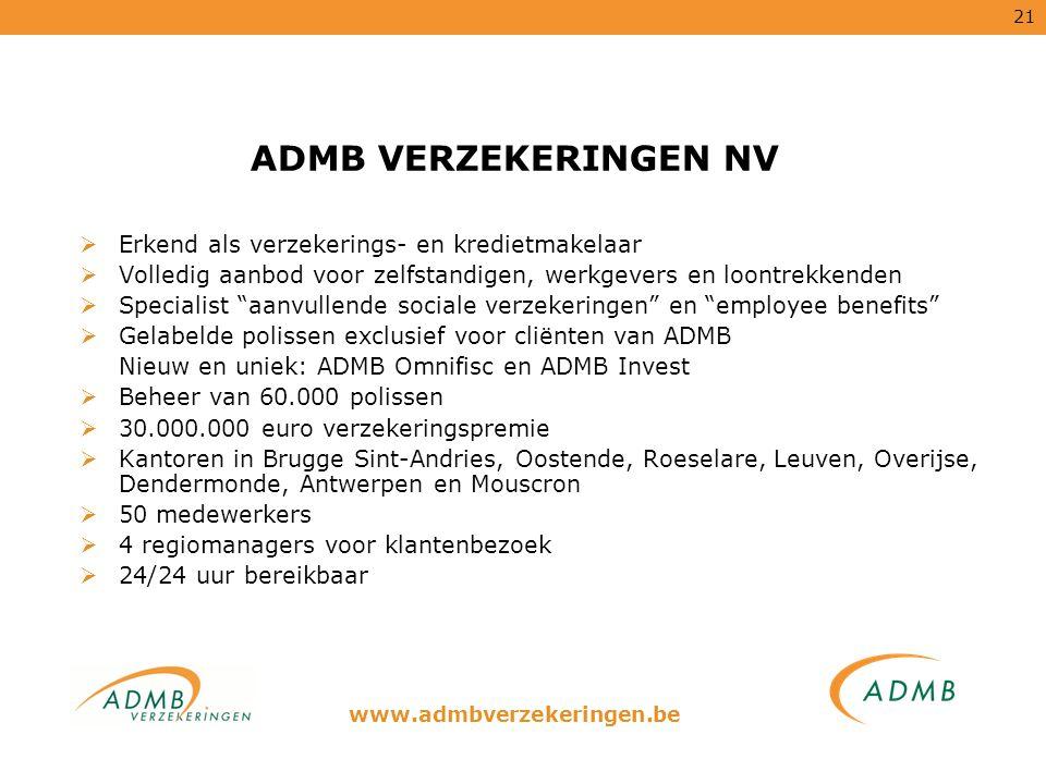 21 ADMB VERZEKERINGEN NV  Erkend als verzekerings- en kredietmakelaar  Volledig aanbod voor zelfstandigen, werkgevers en loontrekkenden  Specialist