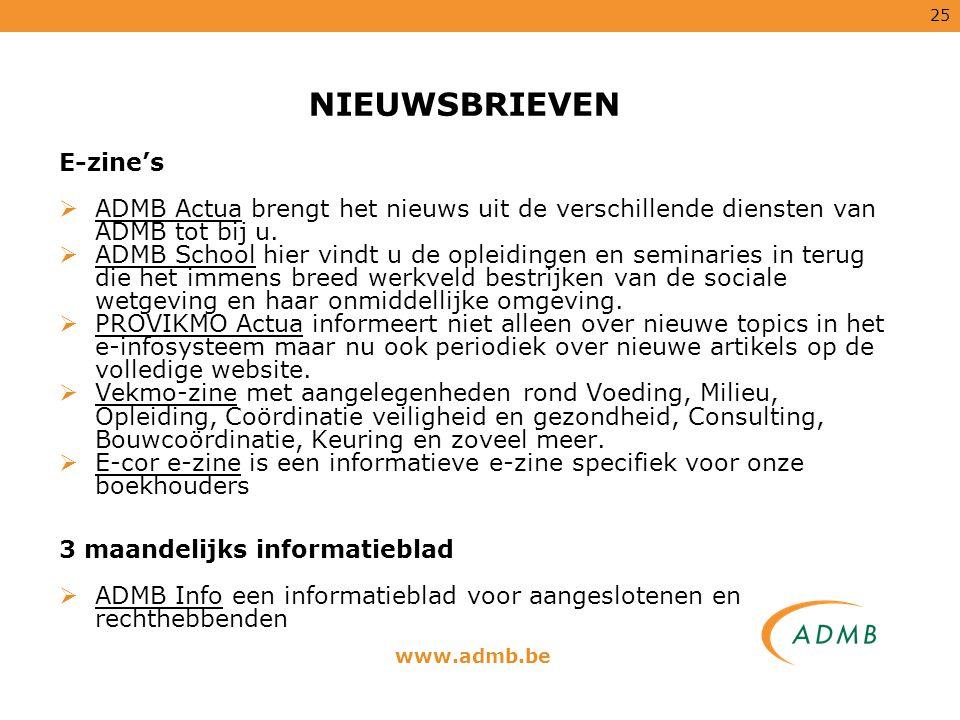 25 E-zine's  ADMB Actua brengt het nieuws uit de verschillende diensten van ADMB tot bij u.  ADMB School hier vindt u de opleidingen en seminaries i