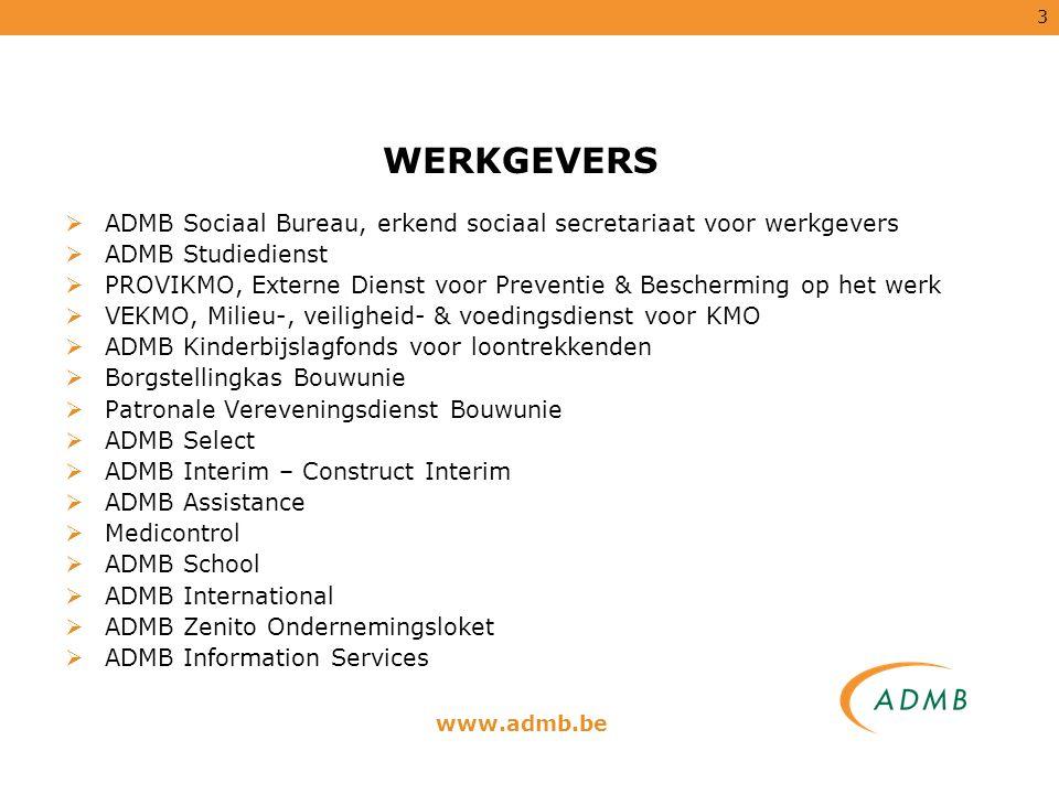 3 WERKGEVERS  ADMB Sociaal Bureau, erkend sociaal secretariaat voor werkgevers  ADMB Studiedienst  PROVIKMO, Externe Dienst voor Preventie & Besche