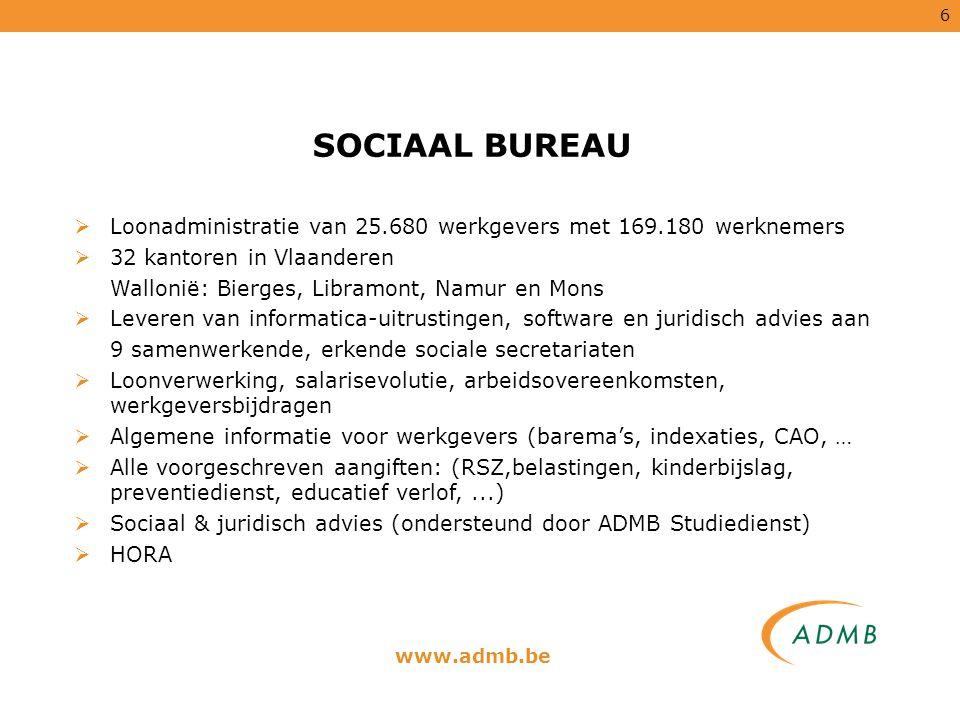 6 SOCIAAL BUREAU  Loonadministratie van 25.680 werkgevers met 169.180 werknemers  32 kantoren in Vlaanderen Wallonië: Bierges, Libramont, Namur en M