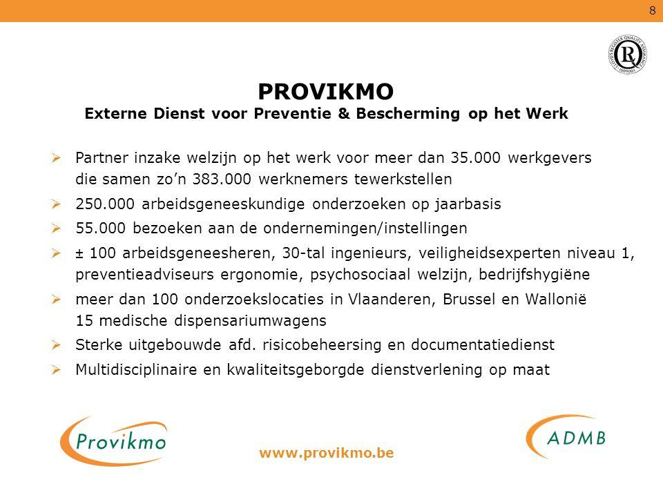 8 PROVIKMO Externe Dienst voor Preventie & Bescherming op het Werk  Partner inzake welzijn op het werk voor meer dan 35.000 werkgevers die samen zo'n