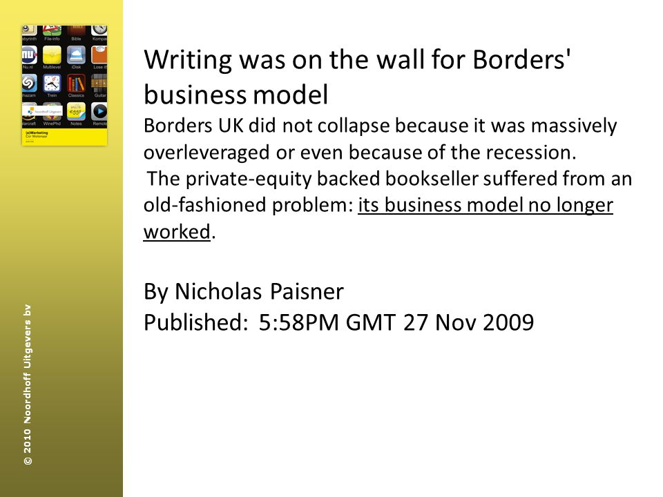 © 2010 Noordhoff Uitgevers bv Writing was on the wall for Borders' business model Borders UK did not collapse because it was massively overleveraged o
