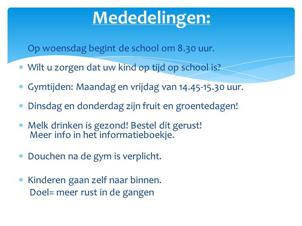  Op woensdag begint de school om 8.30 uur.  Wilt u zorgen dat uw kind op tijd op school is?  Gymtijden: Maandag en vrijdag van 14.45-15.30 uur.  D