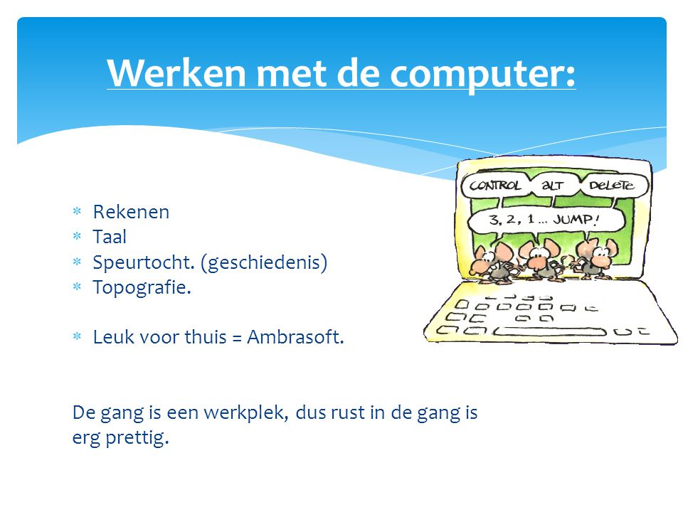  Rekenen  Taal  Speurtocht. (geschiedenis)  Topografie.  Leuk voor thuis = Ambrasoft. De gang is een werkplek, dus rust in de gang is erg prettig