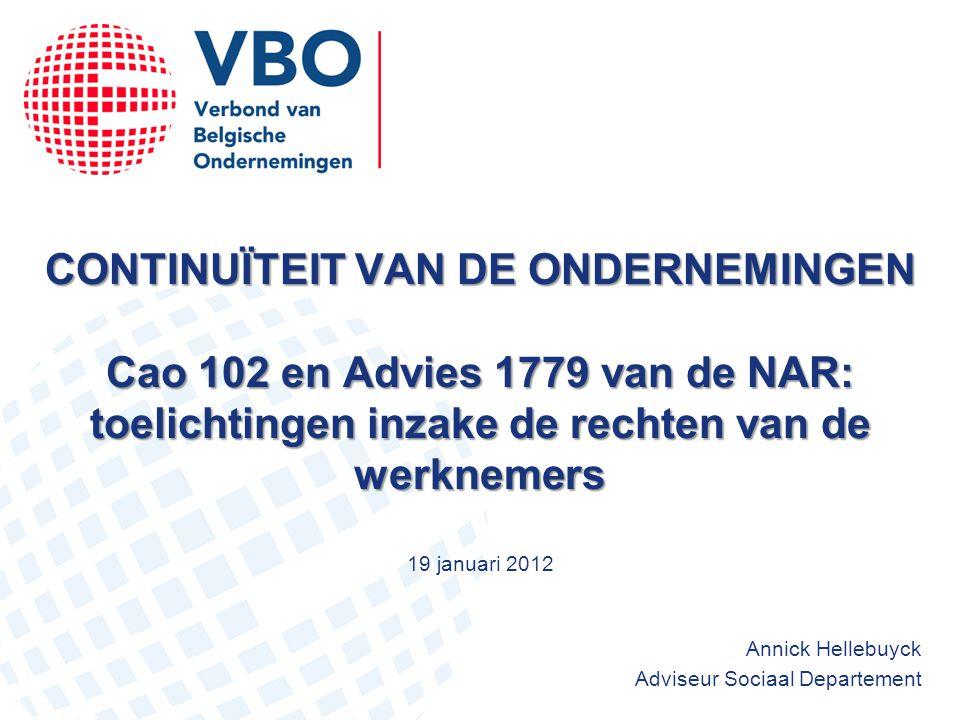 CONTINUÏTEIT VAN DE ONDERNEMINGEN Cao 102 en Advies 1779 van de NAR: toelichtingen inzake de rechten van de werknemers Annick Hellebuyck Adviseur Soci