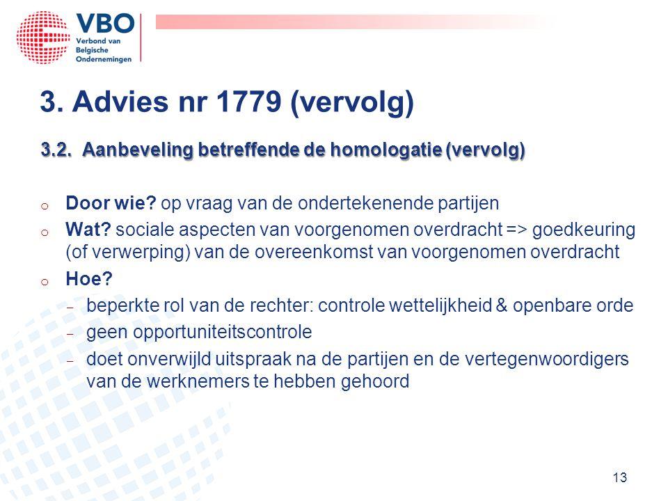 3.2. Aanbeveling betreffende de homologatie (vervolg) o Door wie? op vraag van de ondertekenende partijen o Wat? sociale aspecten van voorgenomen over