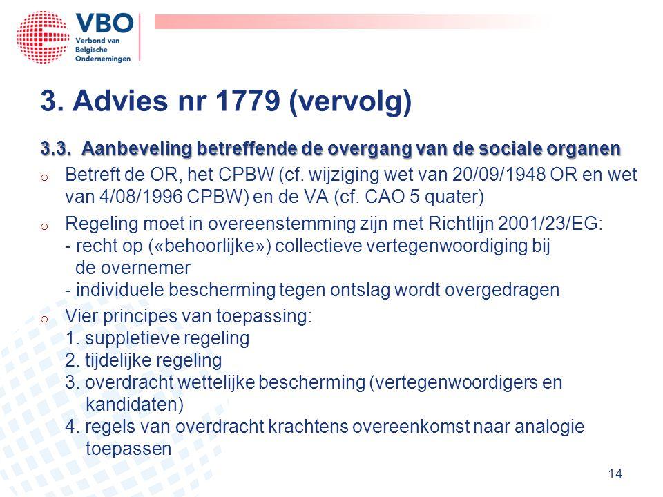 3.3. Aanbeveling betreffende de overgang van de sociale organen o Betreft de OR, het CPBW (cf. wijziging wet van 20/09/1948 OR en wet van 4/08/1996 CP