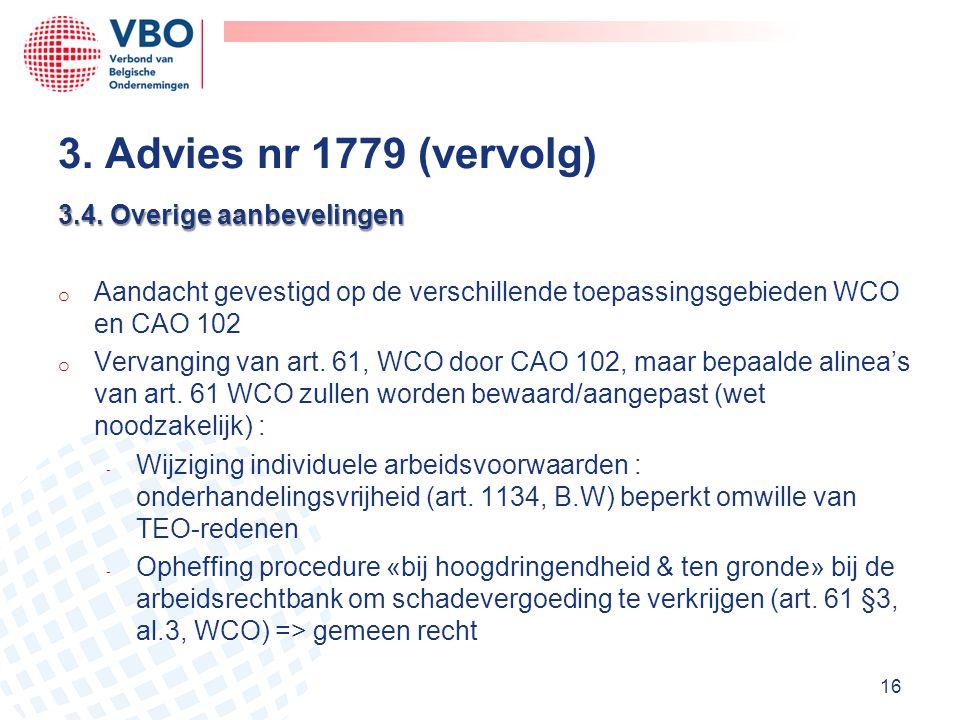 3.4. Overige aanbevelingen o Aandacht gevestigd op de verschillende toepassingsgebieden WCO en CAO 102 o Vervanging van art. 61, WCO door CAO 102, maa