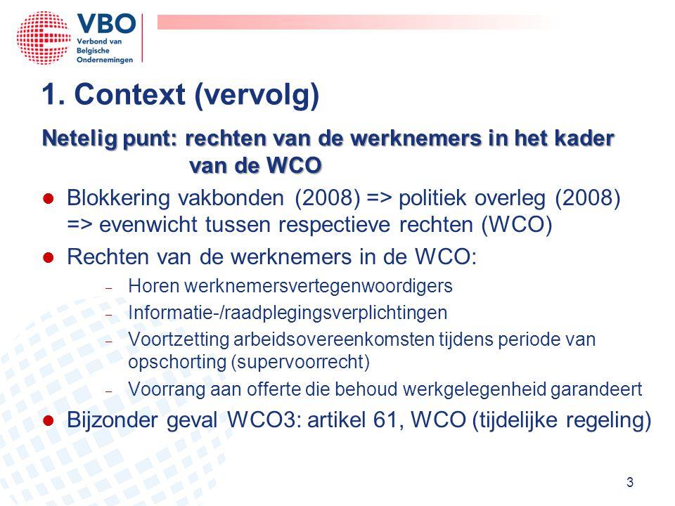 Netelig punt: rechten van de werknemers in het kader van de WCO l Blokkering vakbonden (2008) => politiek overleg (2008) => evenwicht tussen respectie