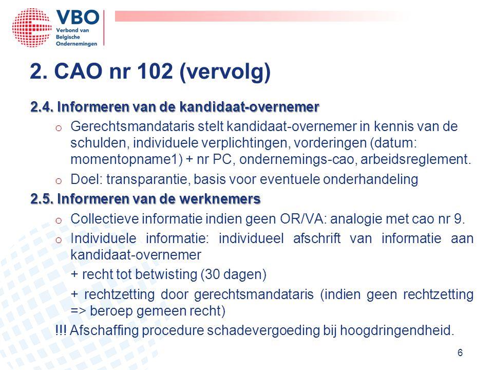 2.4. Informeren van de kandidaat-overnemer o Gerechtsmandataris stelt kandidaat-overnemer in kennis van de schulden, individuele verplichtingen, vorde