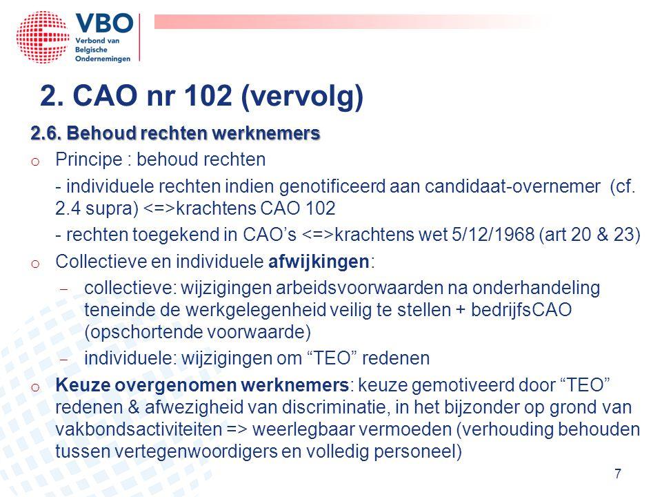 2.6. Behoud rechten werknemers o Principe : behoud rechten - individuele rechten indien genotificeerd aan candidaat-overnemer (cf. 2.4 supra) krachten