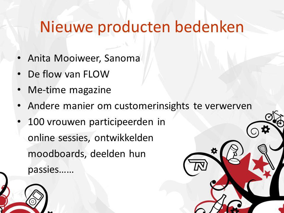 Nieuwe producten bedenken Anita Mooiweer, Sanoma De flow van FLOW Me-time magazine Andere manier om customerinsights te verwerven 100 vrouwen participeerden in online sessies, ontwikkelden moodboards, deelden hun passies……