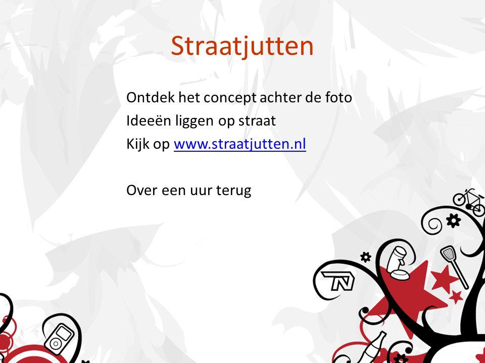 Straatjutten Ontdek het concept achter de foto Ideeën liggen op straat Kijk op www.straatjutten.nlwww.straatjutten.nl Over een uur terug