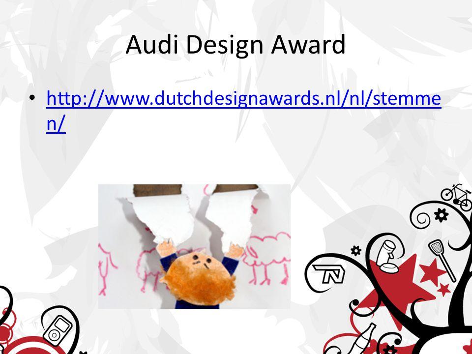 Audi Design Award http://www.dutchdesignawards.nl/nl/stemme n/ http://www.dutchdesignawards.nl/nl/stemme n/