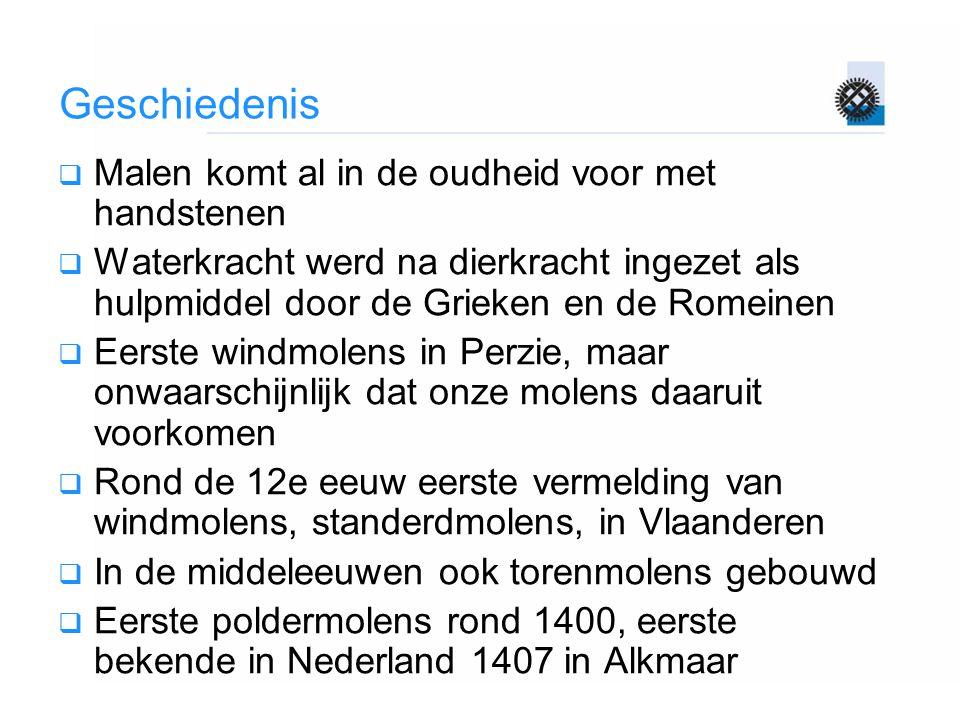 Geschiedenis  Hoogtepunt 17e eeuw  Inpolderingen -> poldermolens  Scheepsbouw -> zaagmolens en aanverwant.