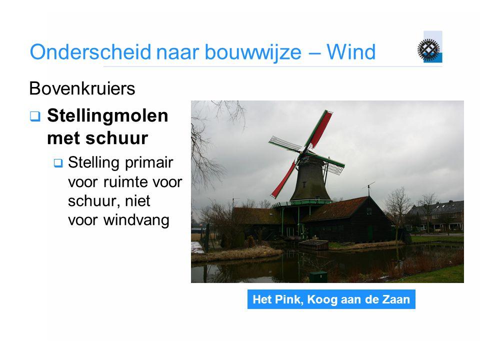 Het Pink, Koog aan de Zaan Onderscheid naar bouwwijze – Wind Bovenkruiers  Stellingmolen met schuur  Stelling primair voor ruimte voor schuur, niet