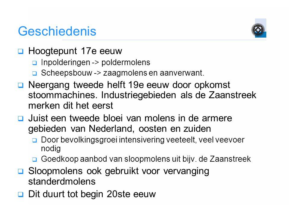 Geschiedenis  Hoogtepunt 17e eeuw  Inpolderingen -> poldermolens  Scheepsbouw -> zaagmolens en aanverwant.  Neergang tweede helft 19e eeuw door op