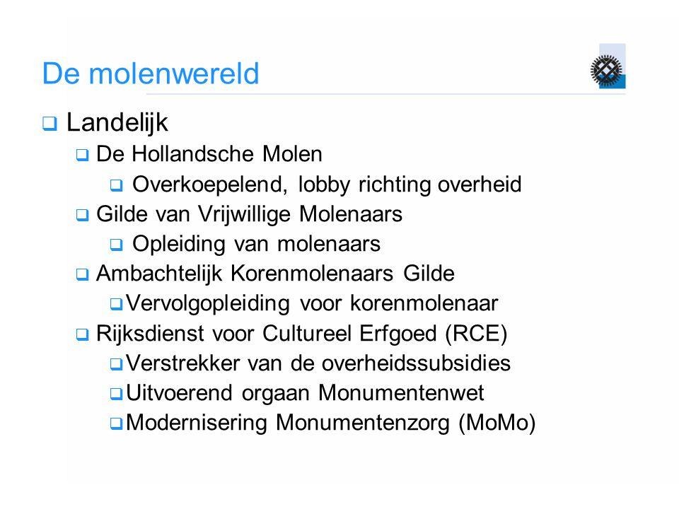 De molenwereld  Landelijk  De Hollandsche Molen  Overkoepelend, lobby richting overheid  Gilde van Vrijwillige Molenaars  Opleiding van molenaars
