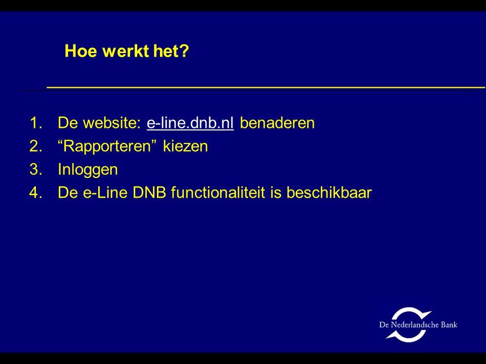 """1.De website: e-line.dnb.nl benaderen 2.""""Rapporteren"""" kiezen 3.Inloggen 4.De e-Line DNB functionaliteit is beschikbaar Hoe werkt het?"""
