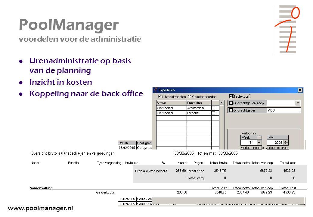 PoolManager voordelen voor de administratie Urenadministratie op basis van de planning Inzicht in kosten Koppeling naar de back-office www.poolmanager