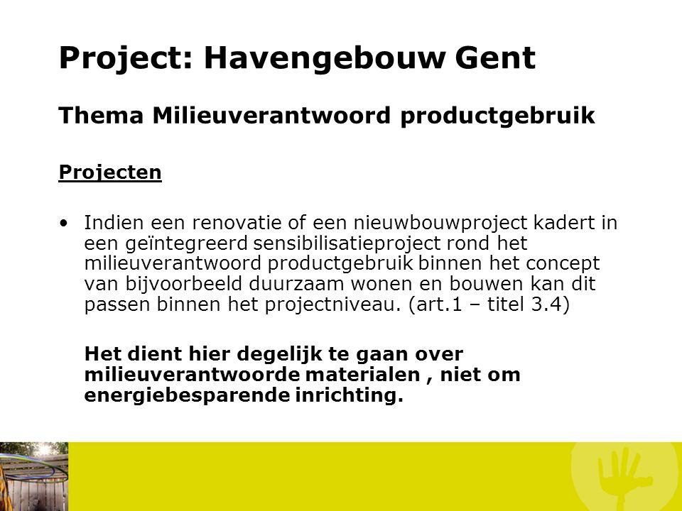 Project: Havengebouw Gent Thema Milieuverantwoord productgebruik Projecten Indien een renovatie of een nieuwbouwproject kadert in een geïntegreerd sen